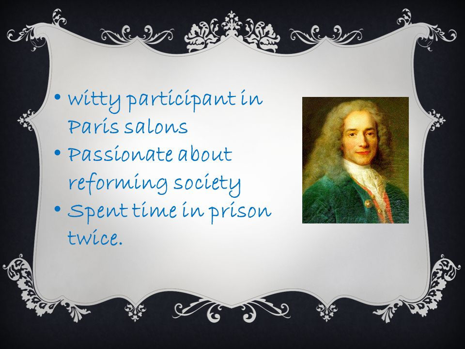 witty participant in Paris salons Passionate about reforming society Spent time in prison twice.