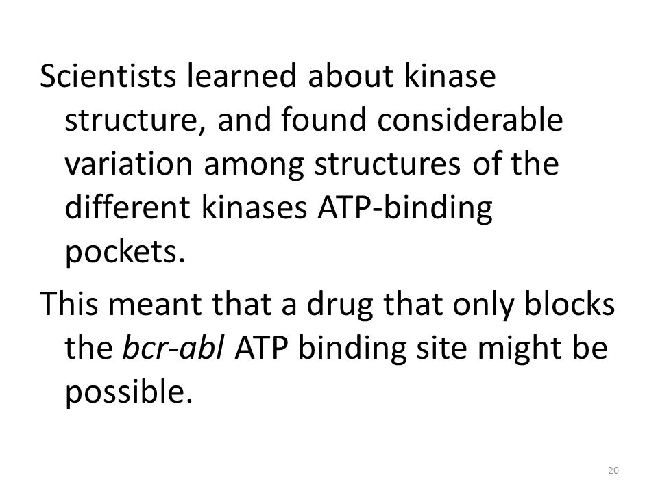 Scientists learned about kinase structure, and found considerable variation among structures of the different kinases ATP-binding pockets.