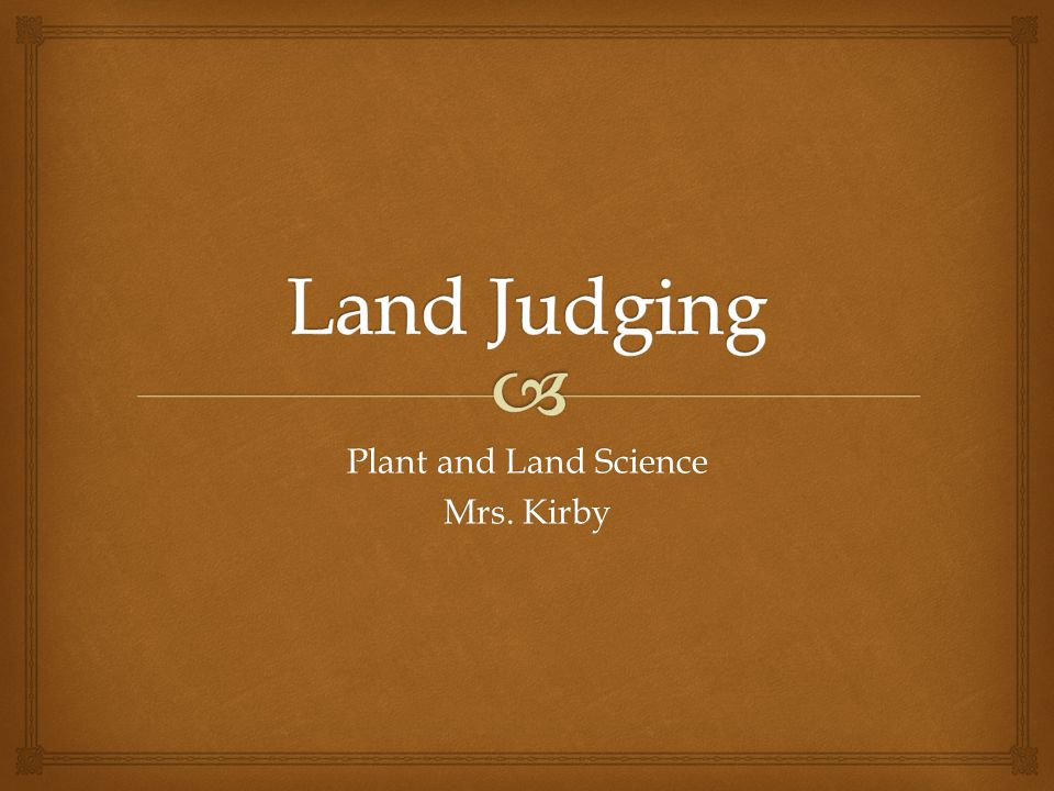 Plant and Land Science Mrs. Kirby