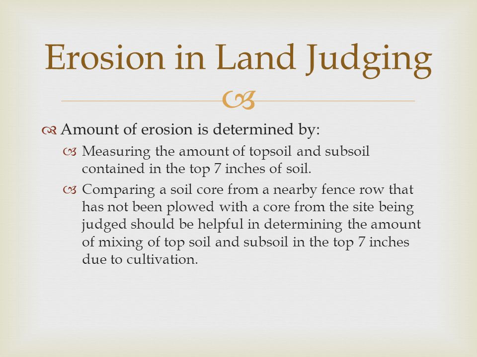   Amount of erosion is determined by:  Measuring the amount of topsoil and subsoil contained in the top 7 inches of soil.  Comparing a soil core f
