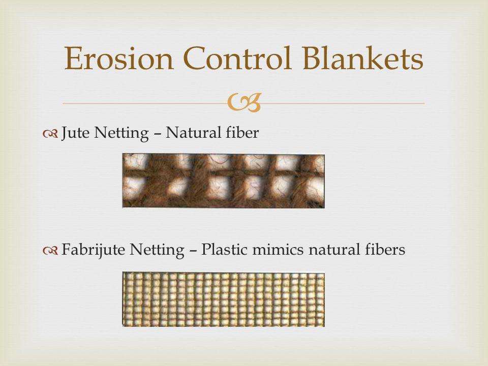   Jute Netting – Natural fiber  Fabrijute Netting – Plastic mimics natural fibers Erosion Control Blankets
