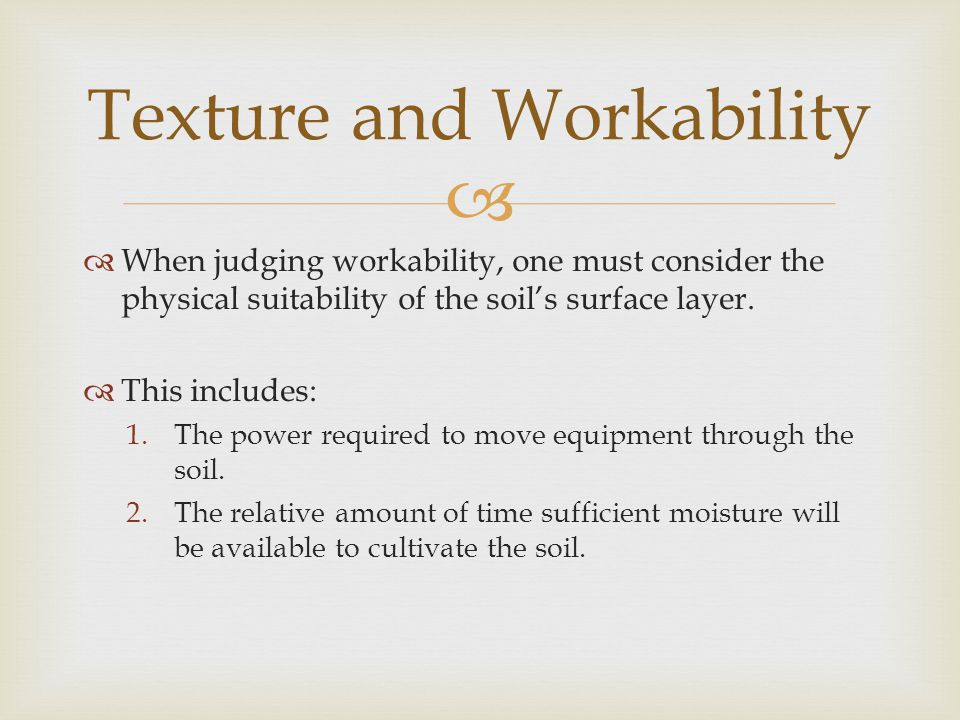  When judging workability, one must consider the physical suitability of the soil's surface layer.  This includes: 1.The power required to move eq