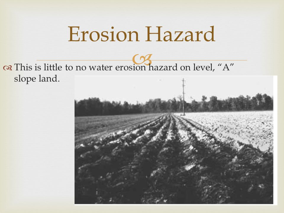 """  This is little to no water erosion hazard on level, """"A"""" slope land. Erosion Hazard"""