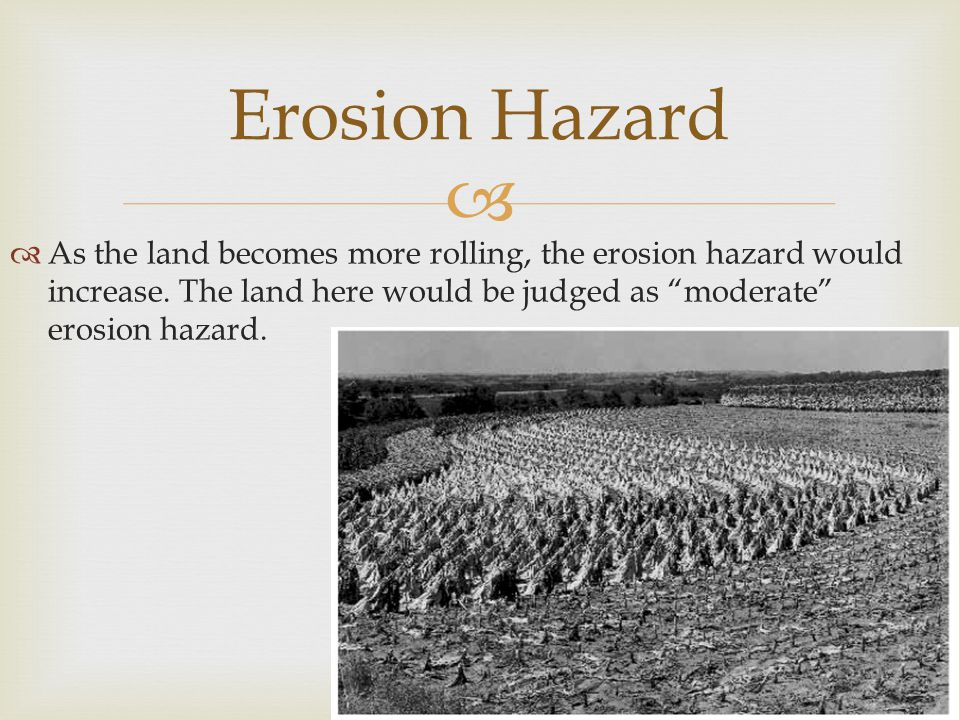 """  As the land becomes more rolling, the erosion hazard would increase. The land here would be judged as """"moderate"""" erosion hazard. Erosion Hazard"""