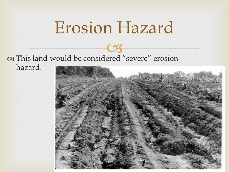"  This land would be considered ""severe"" erosion hazard. Erosion Hazard"