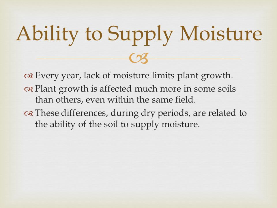   Every year, lack of moisture limits plant growth.  Plant growth is affected much more in some soils than others, even within the same field.  Th