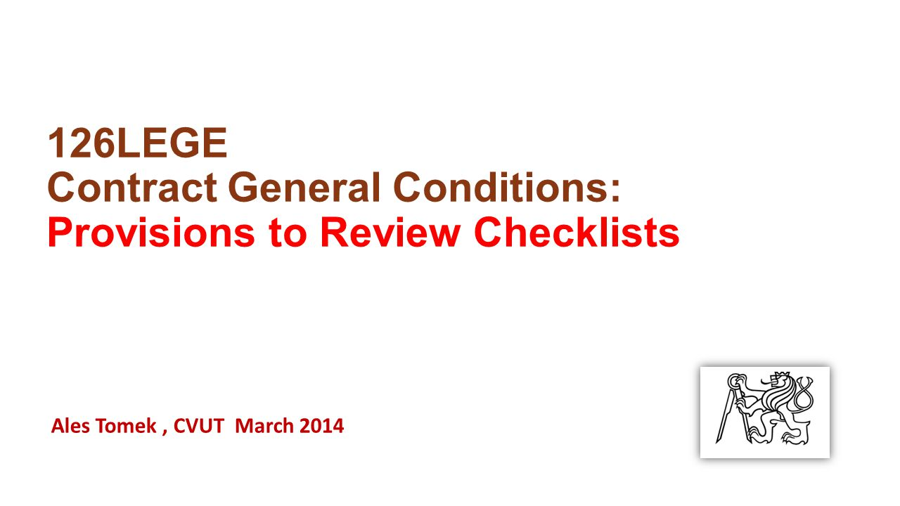 126LEGE Contract General Conditions: Provisions to Review Checklists Ales Tomek, CVUT March 2014