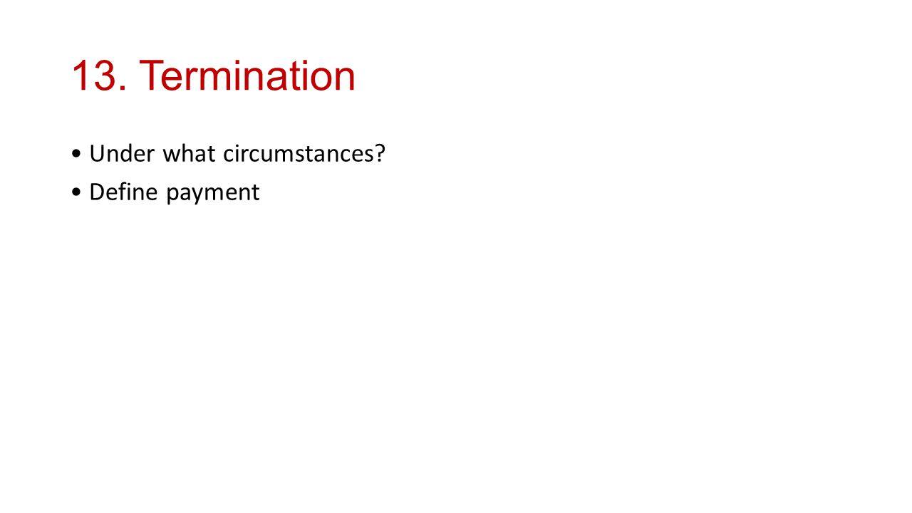 13. Termination Under what circumstances Define payment