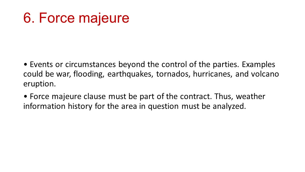 6. Force majeure Events or circumstances beyond the control of the parties.