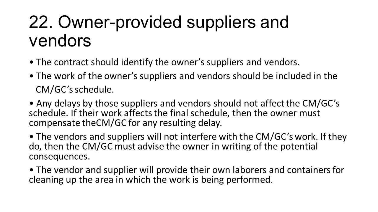 22. Owner-provided suppliers and vendors The contract should identify the owner's suppliers and vendors. The work of the owner's suppliers and vendors