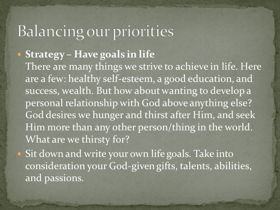 Strategy – Have goals in life There are many things we strive to achieve in life.