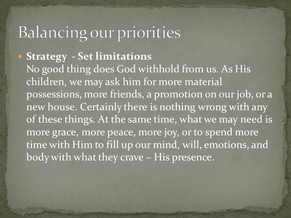 Strategy - Set limitations No good thing does God withhold from us.