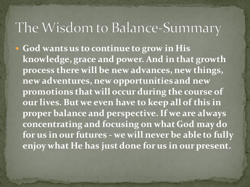 God wants us to continue to grow in His knowledge, grace and power.