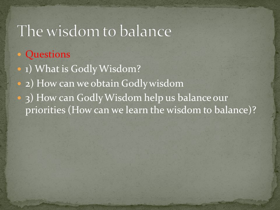 Questions 1) What is Godly Wisdom.