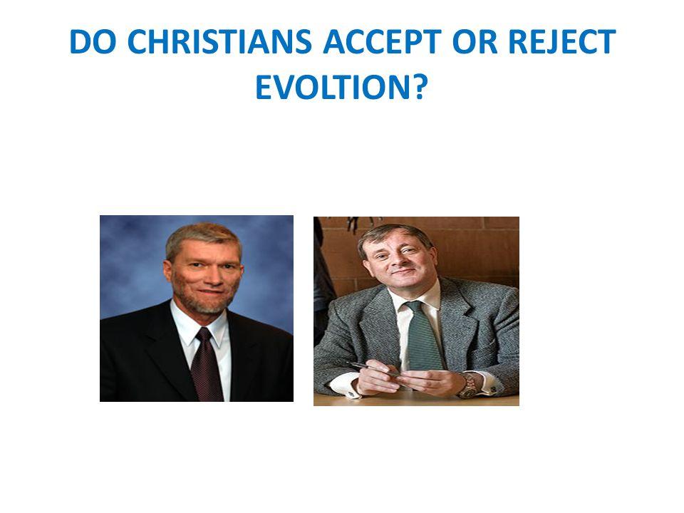 DO CHRISTIANS ACCEPT OR REJECT EVOLTION?
