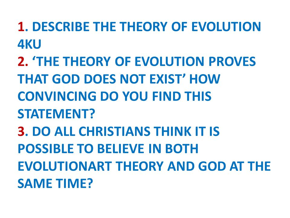 1. DESCRIBE THE THEORY OF EVOLUTION 4KU 2. 'THE THEORY OF EVOLUTION PROVES THAT GOD DOES NOT EXIST' HOW CONVINCING DO YOU FIND THIS STATEMENT? 3. DO A