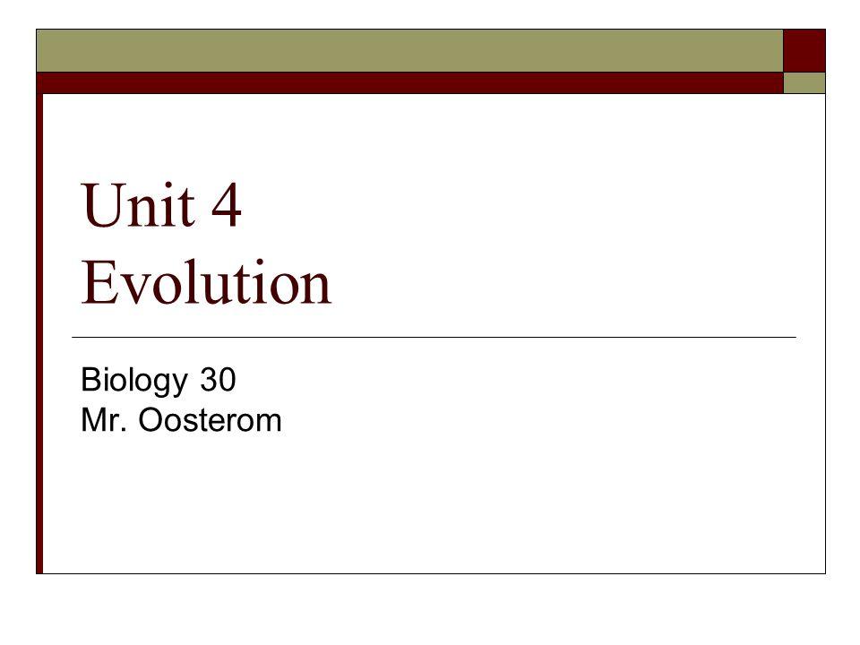 Unit 4 Evolution Biology 30 Mr. Oosterom
