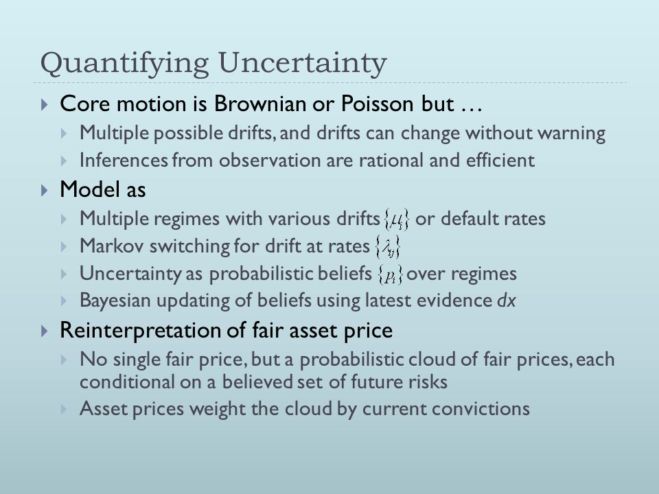 Quantifying Uncertainty  Core motion is Brownian or Poisson but …  Multiple possible drifts, and drifts can change without warning  Inferences from