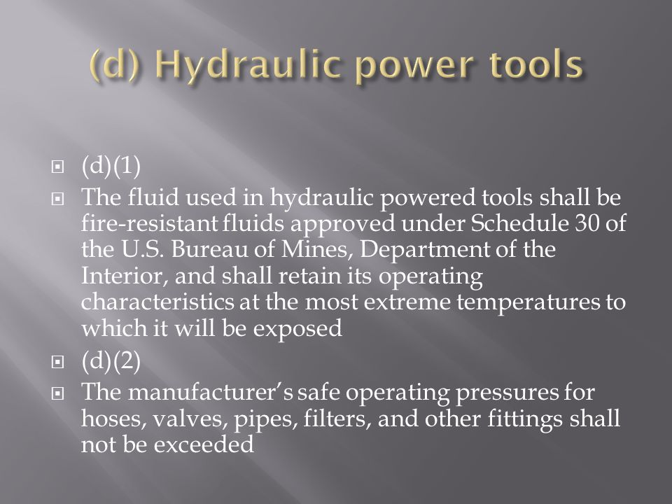  (d)(1)  The fluid used in hydraulic powered tools shall be fire-resistant fluids approved under Schedule 30 of the U.S.
