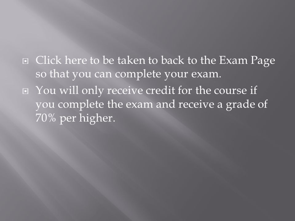 Click here to be taken to back to the Exam Page so that you can complete your exam.