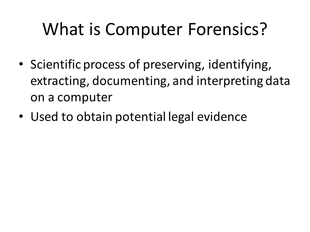 Computer Forensics Procedures The Forensic Paradigm CollectionReporting Analysis and Evaluation Identification
