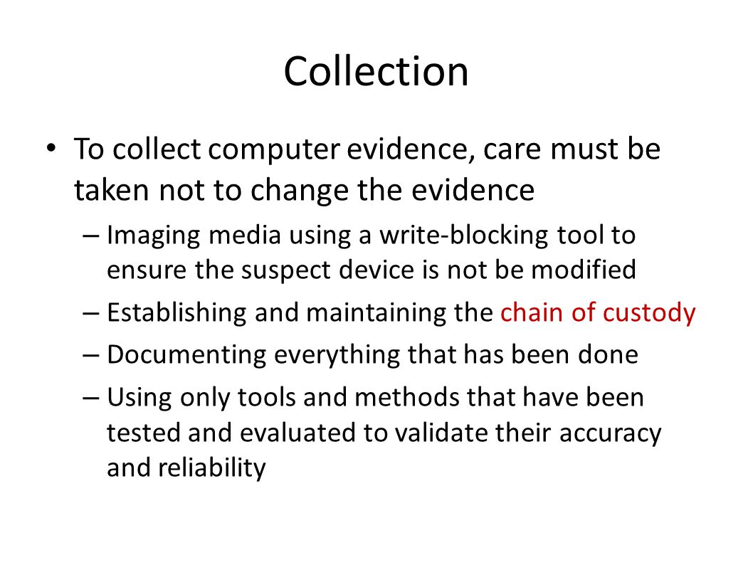 Forensic Constraints Chain of custody – Maintain possession of all objects – Must be able to trace evidence back to source – Prove source integrity Priority by volatility – Some data is more volatile – RAM > swap > disk > CDs/DVDs – Idea: capture more volatile evidence first