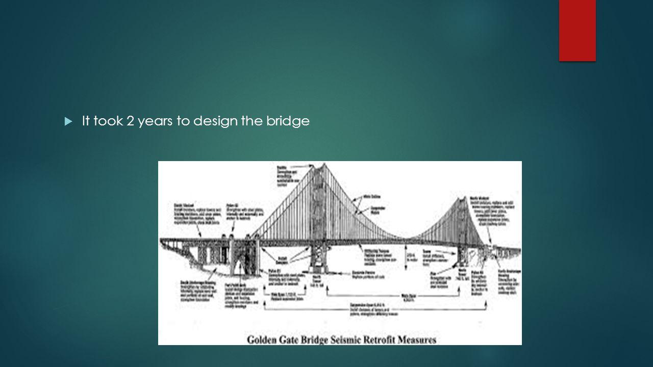  It took 2 years to design the bridge