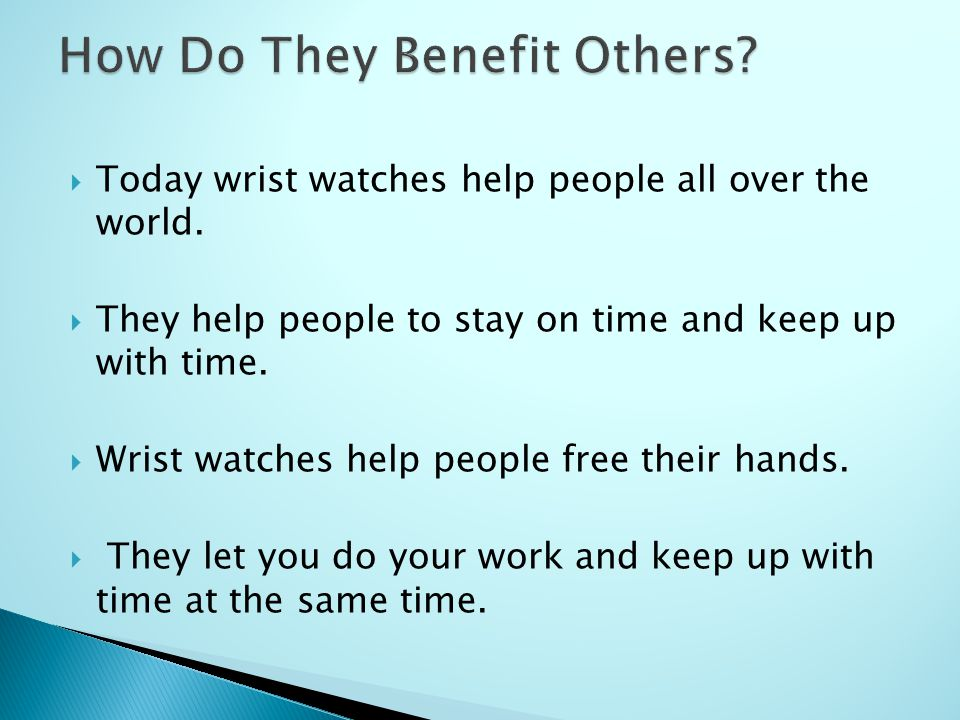  Today wrist watches help people all over the world.