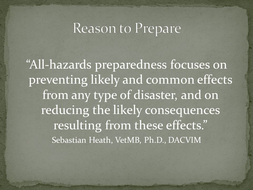"""All-hazards preparedness focuses on preventing likely and common effects from any type of disaster, and on reducing the likely consequences resulting"
