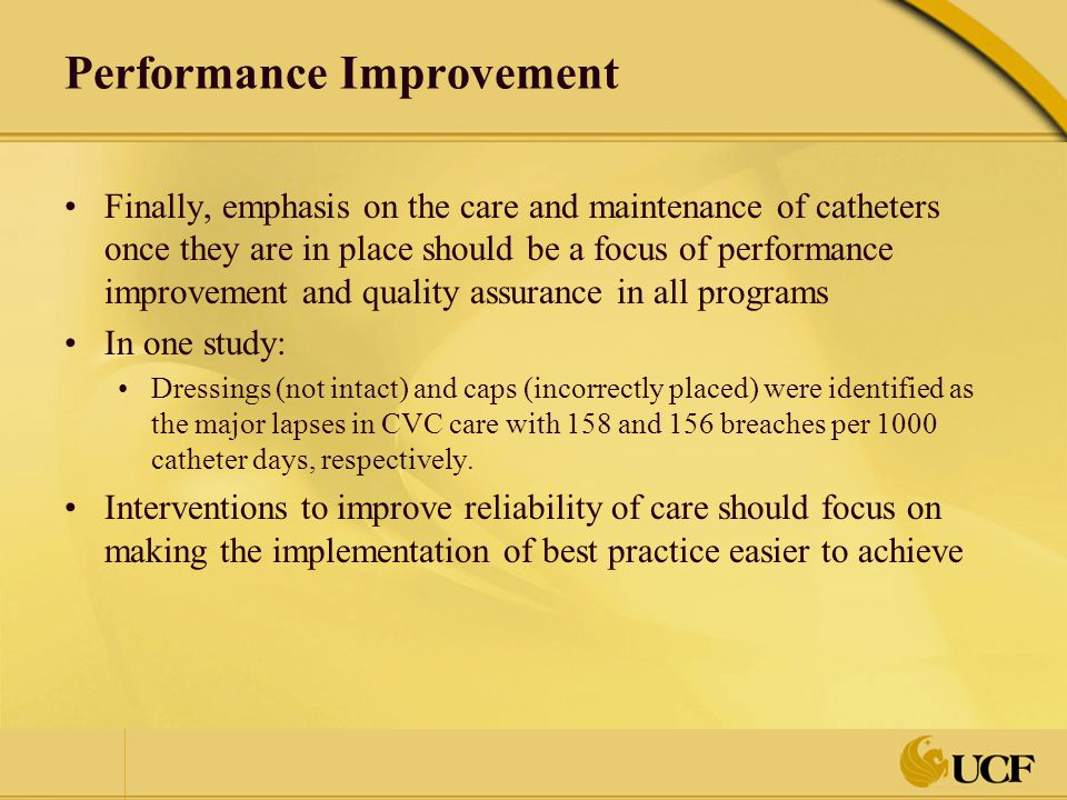 Performance Improvement Finally, emphasis on the care and maintenance of catheters once they are in place should be a focus of performance improvement