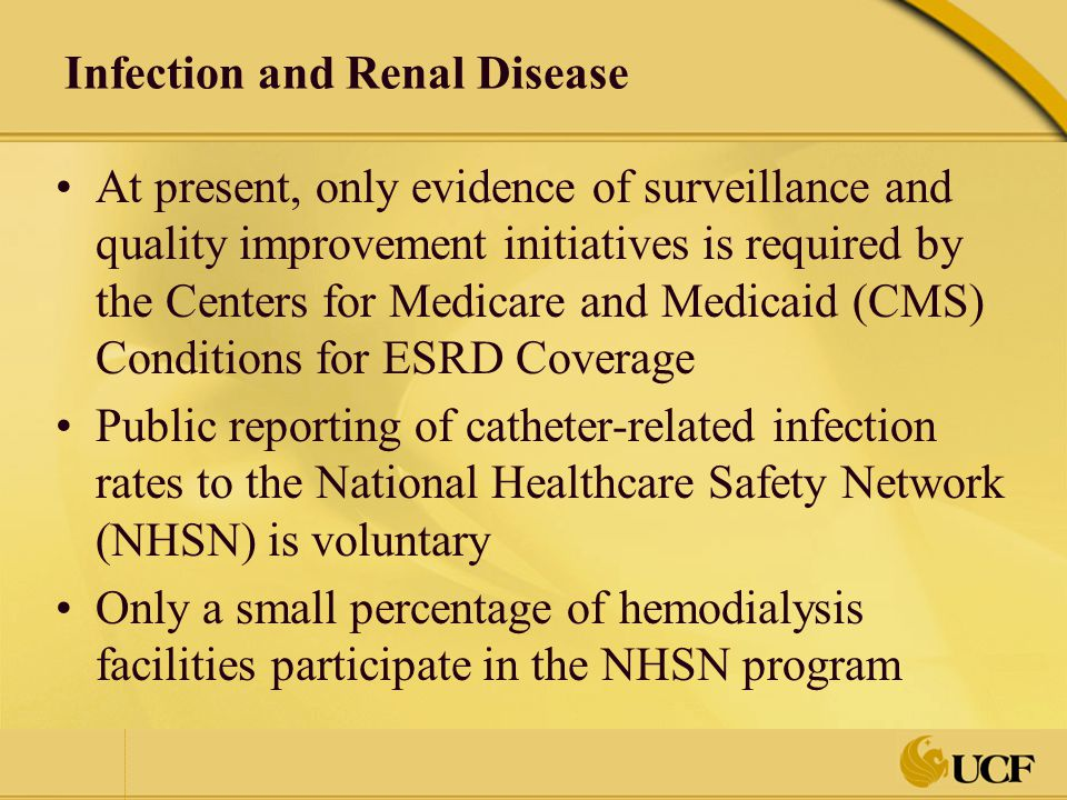 Infection and Renal Disease At present, only evidence of surveillance and quality improvement initiatives is required by the Centers for Medicare and