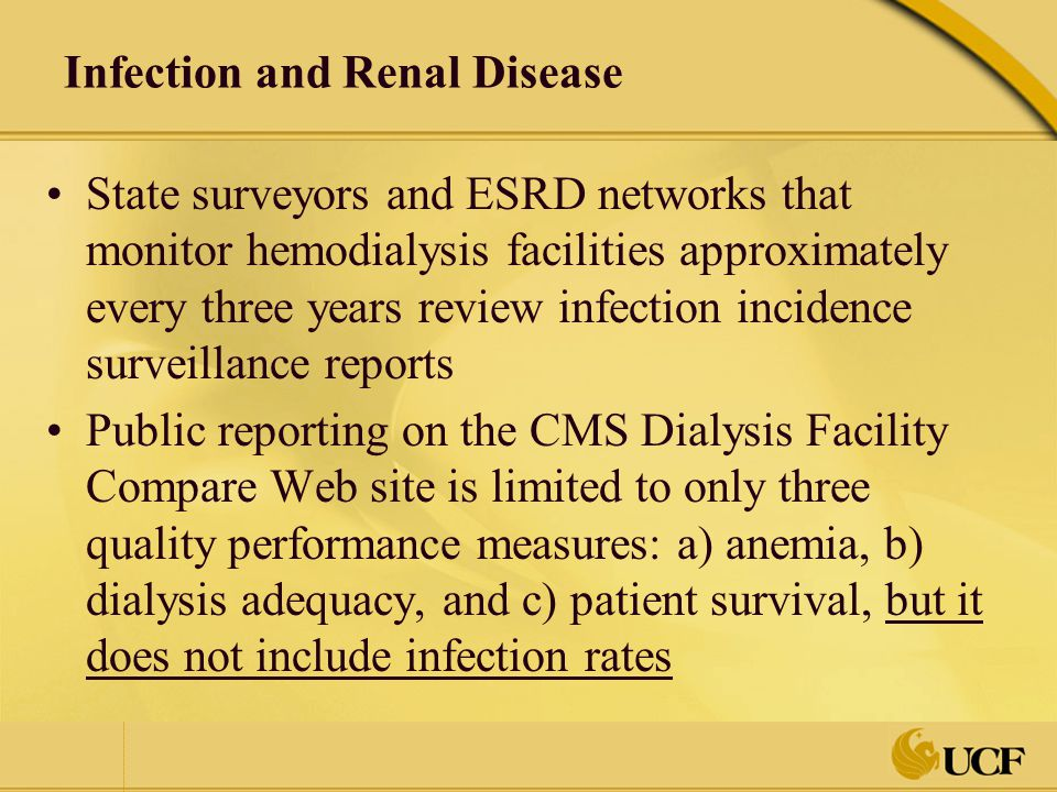 Infection and Renal Disease State surveyors and ESRD networks that monitor hemodialysis facilities approximately every three years review infection in