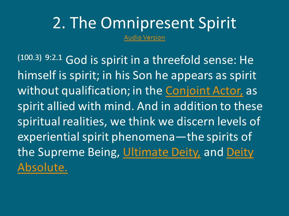 2. The Omnipresent Spirit Audio Version Audio Version (100.3) 9:2.1 God is spirit in a threefold sense: He himself is spirit; in his Son he appears as