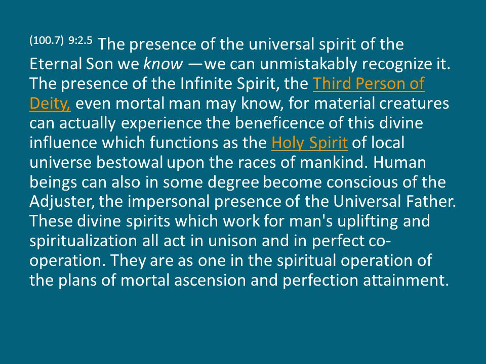 (100.7) 9:2.5 The presence of the universal spirit of the Eternal Son we know —we can unmistakably recognize it.