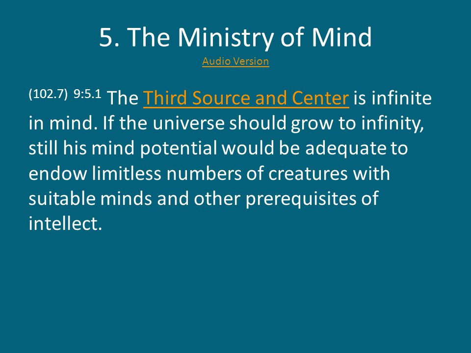 5. The Ministry of Mind Audio Version Audio Version (102.7) 9:5.1 The Third Source and Center is infinite in mind. If the universe should grow to infi