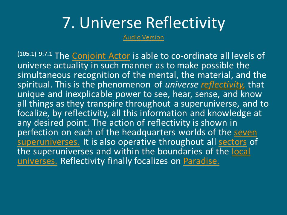 7. Universe Reflectivity Audio Version Audio Version (105.1) 9:7.1 The Conjoint Actor is able to co-ordinate all levels of universe actuality in such