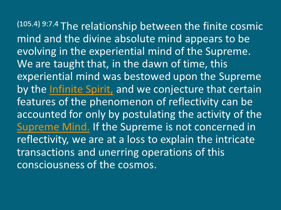 (105.4) 9:7.4 The relationship between the finite cosmic mind and the divine absolute mind appears to be evolving in the experiential mind of the Supreme.