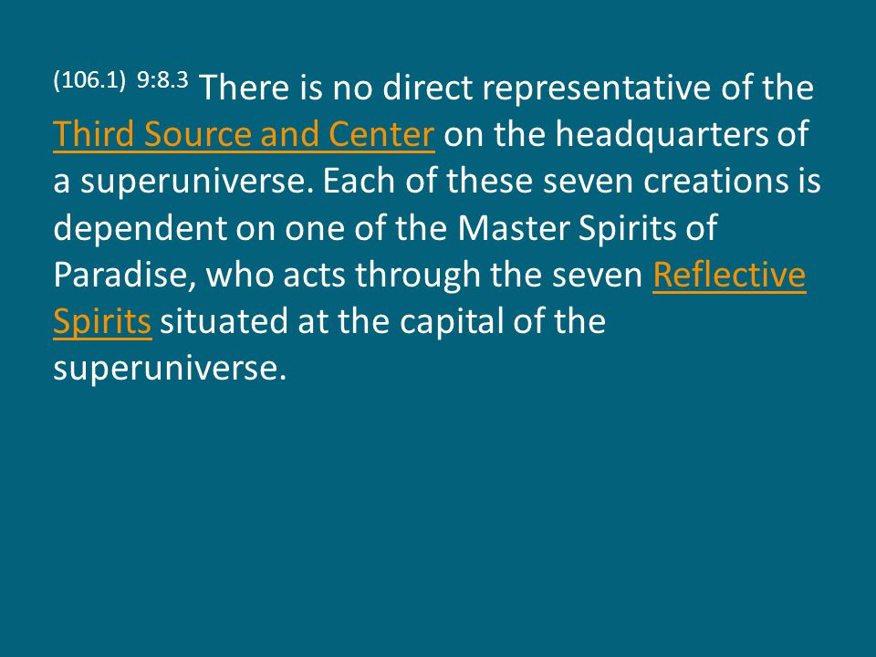(106.1) 9:8.3 There is no direct representative of the Third Source and Center on the headquarters of a superuniverse.