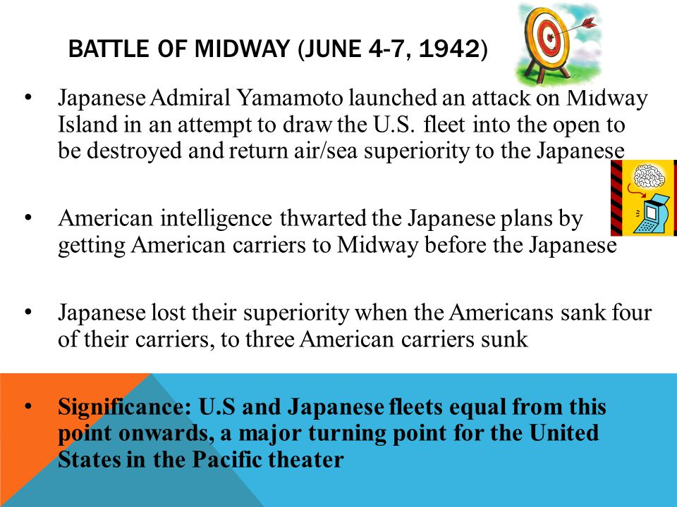 BATTLE OF MIDWAY (JUNE 4-7, 1942) Japanese Admiral Yamamoto launched an attack on Midway Island in an attempt to draw the U.S. fleet into the open to