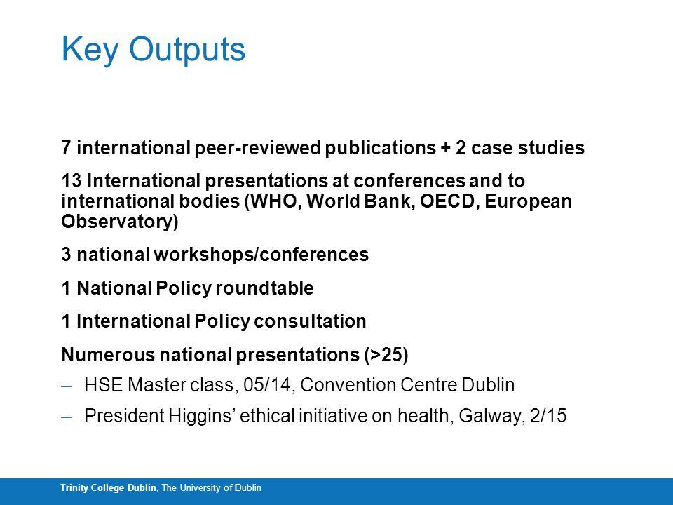 Trinity College Dublin, The University of Dublin Key Outputs 7 international peer-reviewed publications + 2 case studies 13 International presentation