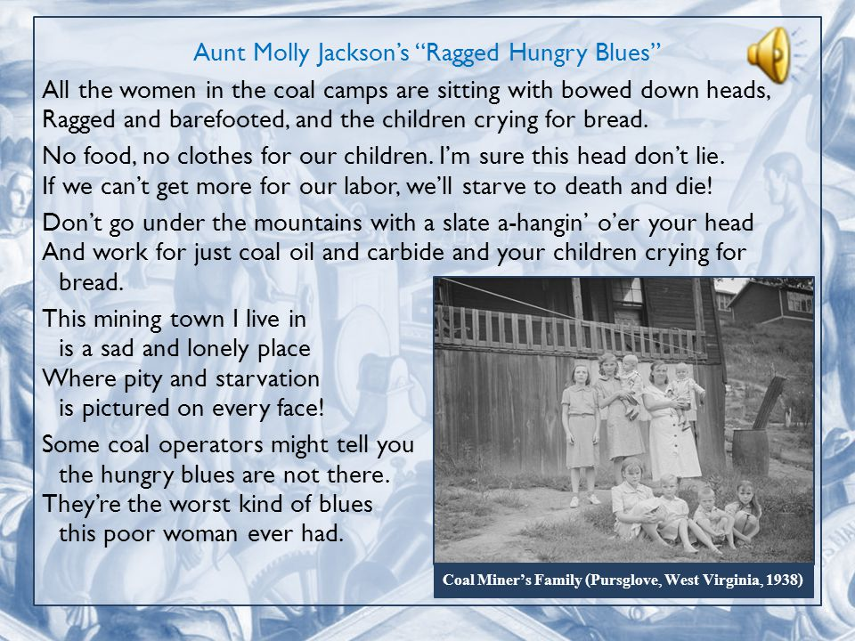 Aunt Molly Jackson's Ragged Hungry Blues All the women in the coal camps are sitting with bowed down heads, Ragged and barefooted, and the children crying for bread.