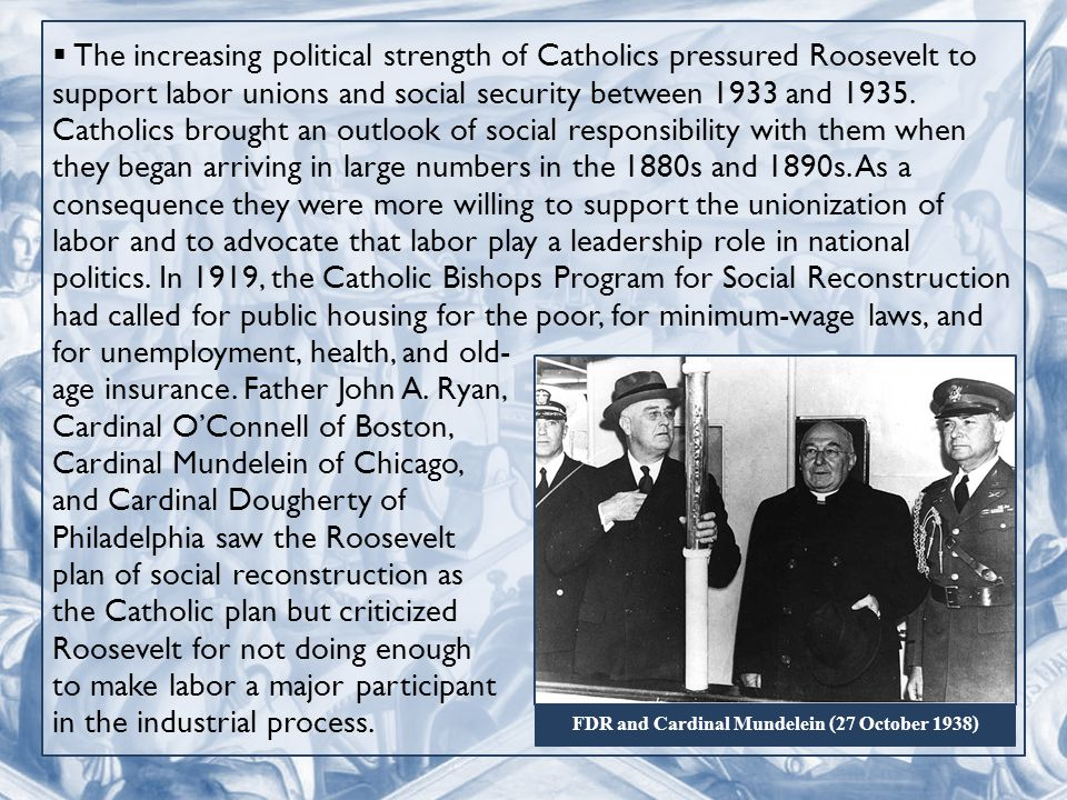  The increasing political strength of Catholics pressured Roosevelt to support labor unions and social security between 1933 and 1935.