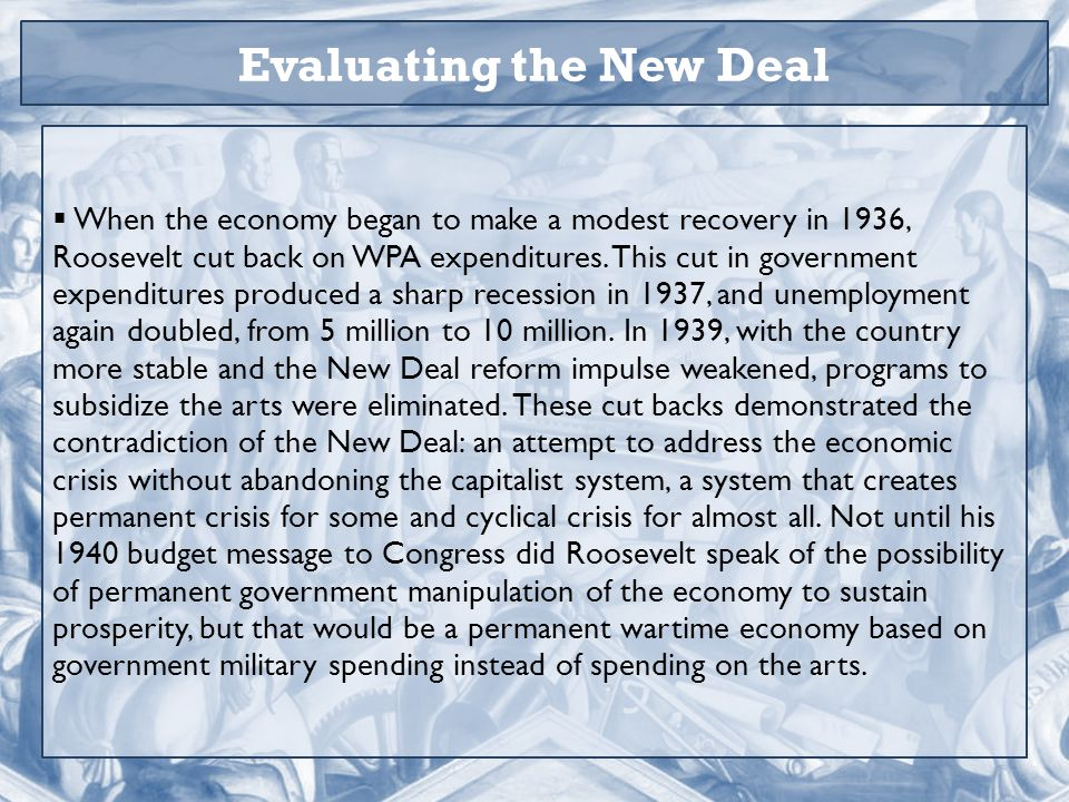  When the economy began to make a modest recovery in 1936, Roosevelt cut back on WPA expenditures.
