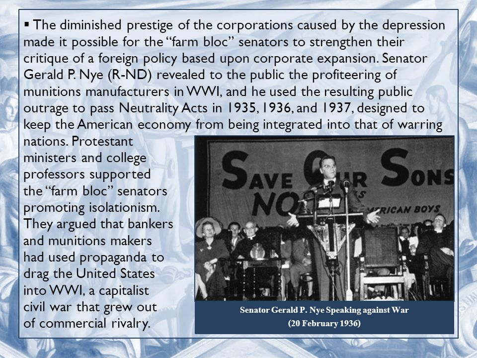  The diminished prestige of the corporations caused by the depression made it possible for the farm bloc senators to strengthen their critique of a foreign policy based upon corporate expansion.