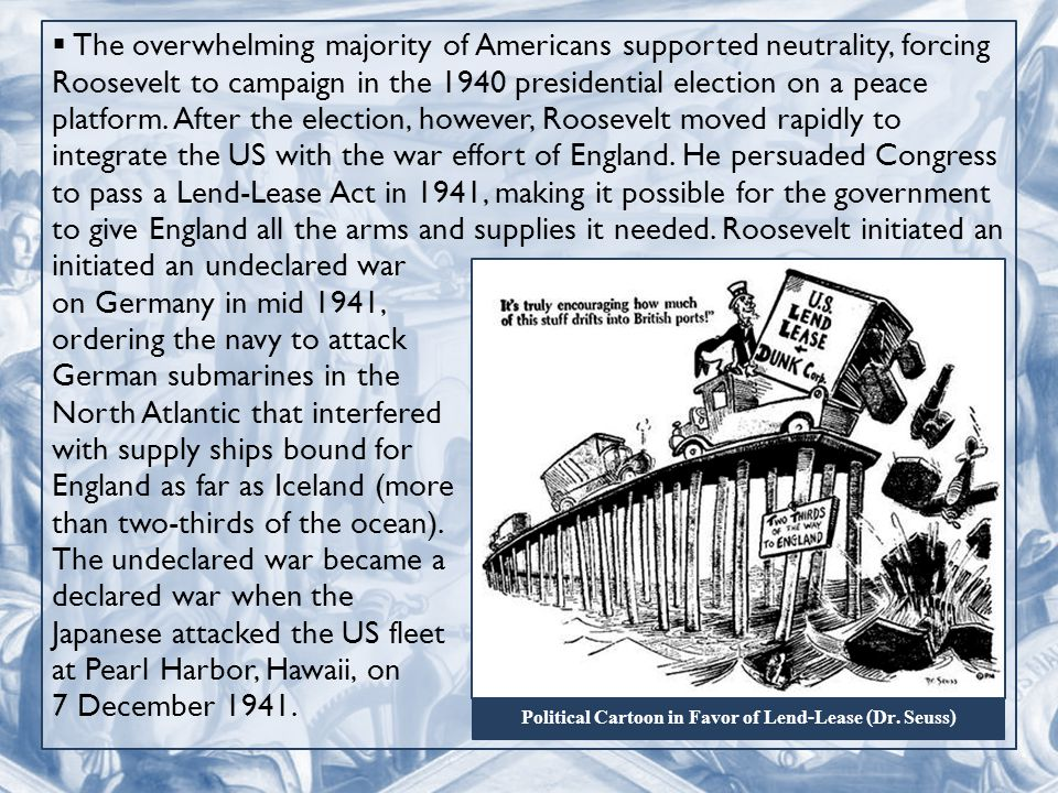  The overwhelming majority of Americans supported neutrality, forcing Roosevelt to campaign in the 1940 presidential election on a peace platform.