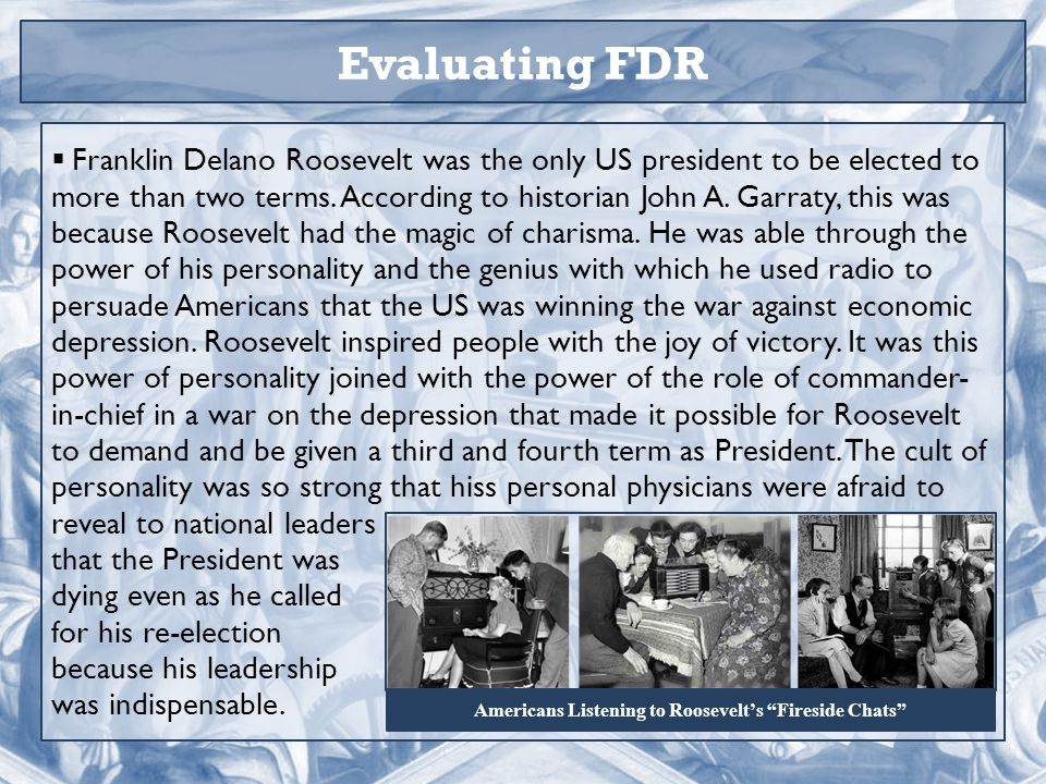 Evaluating FDR  Franklin Delano Roosevelt was the only US president to be elected to more than two terms.
