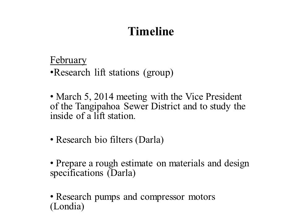 Timeline February Research lift stations (group) March 5, 2014 meeting with the Vice President of the Tangipahoa Sewer District and to study the inside of a lift station.