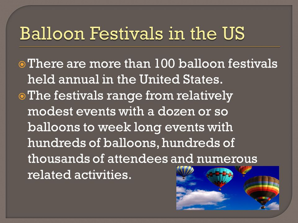  There are more than 100 balloon festivals held annual in the United States.
