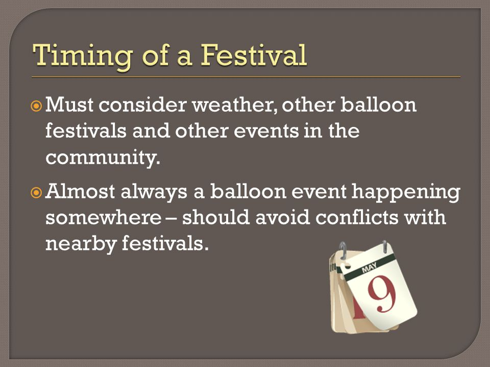  Must consider weather, other balloon festivals and other events in the community.