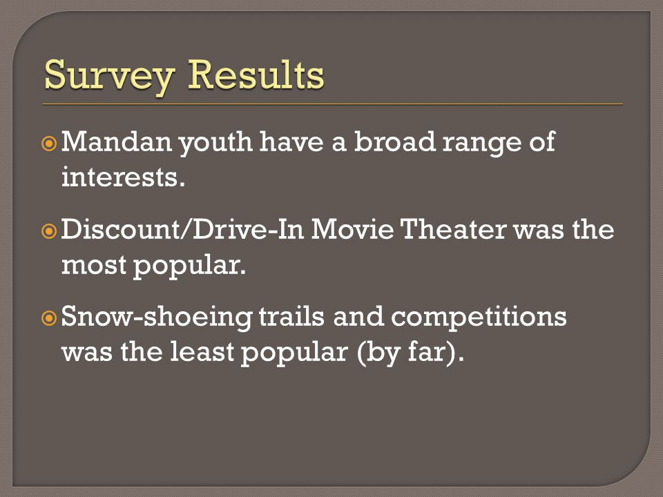  We tried to identify events, activities and venues in which Mandan youth expressed an interest that are also feasible.